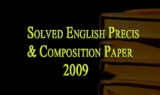 Solved English Precis & Composition Paper 2009