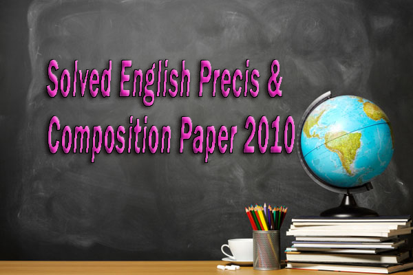 Solved English Precis & Composition Paper 2010